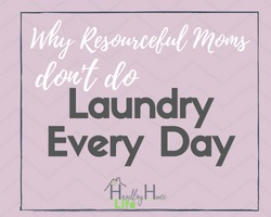 why resourceful moms don't do laundry every day