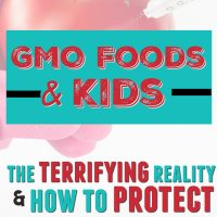 Gmo foods & kids the terrifying reality & how to protect your family
