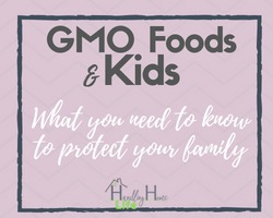gmo foods and kids: what you need to know to protect your family