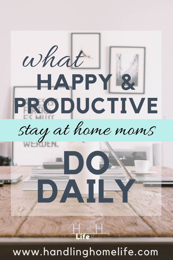 what happy and productive stay at home moms do daily