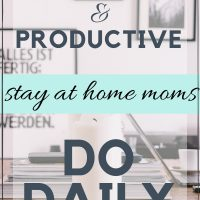 how to be a happy and productive stay at home mom