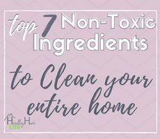 Non Toxic Cleaning: 7 Ingredients You Need to Safely Clean Your Home