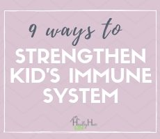 Boost Immune Systems: 9 Ways To Strengthen Kids Immunity