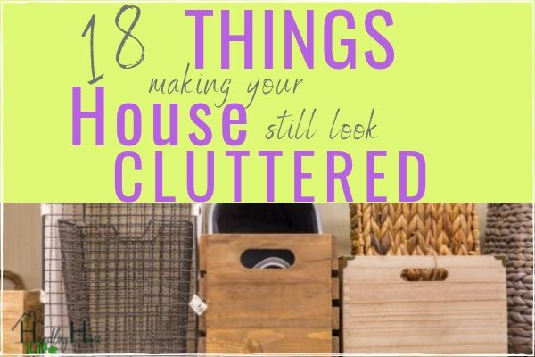 why your home still looks cluttered